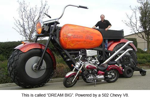 "This is called a ""BIG DREAM"". Powered by a 502 Chevy V8."